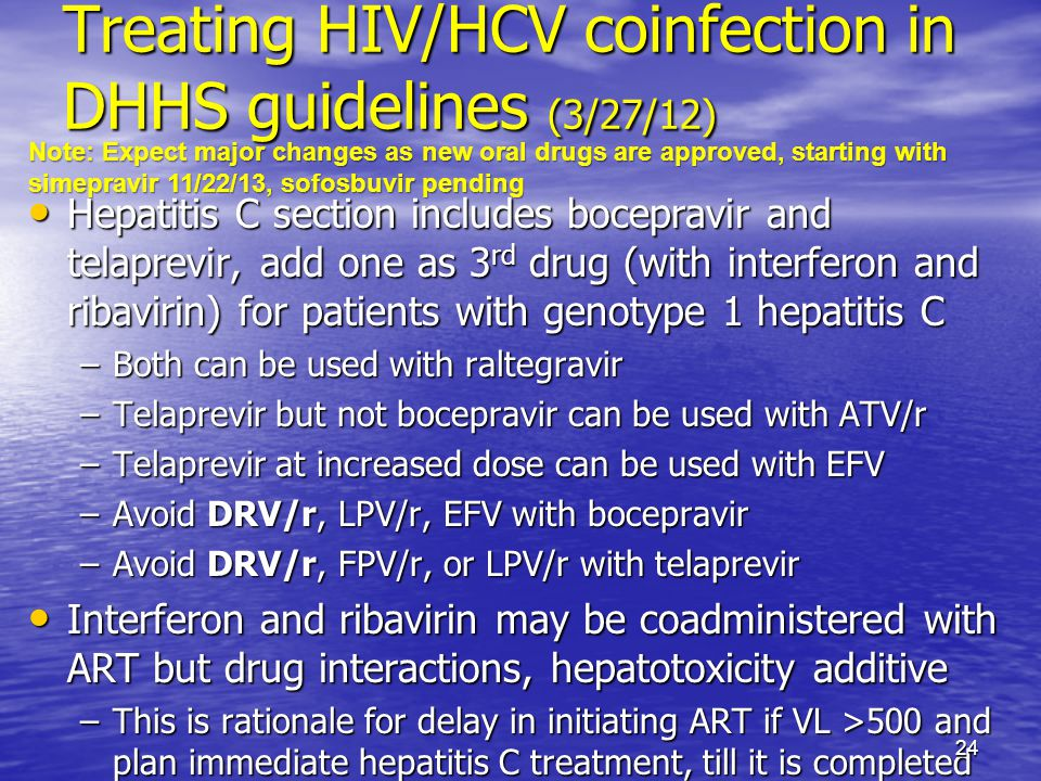 Treating HIV/HCV coinfection in DHHS guidelines (3/27/12) Hepatitis C section includes bocepravir and telaprevir, add one as 3 rd drug (with interfero
