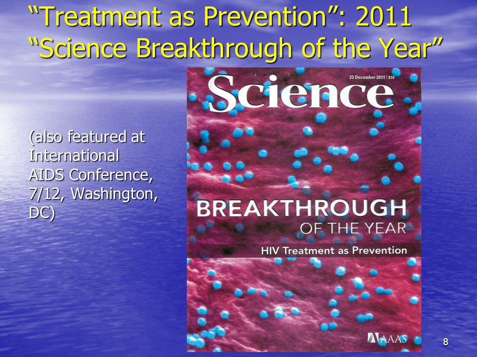 Treatment as Prevention: 2011 Science Breakthrough of the Year (also featured at International AIDS Conference, 7/12, Washington, DC) 8