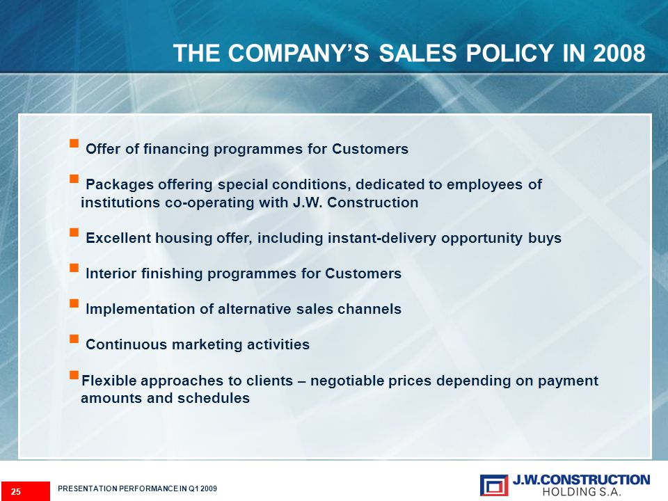 25 PRESENTATION PERFORMANCE IN Q1 2009 THE COMPANYS SALES POLICY IN 2008 Offer of financing programmes for Customers Packages offering special conditions, dedicated to employees of institutions co-operating with J.W.