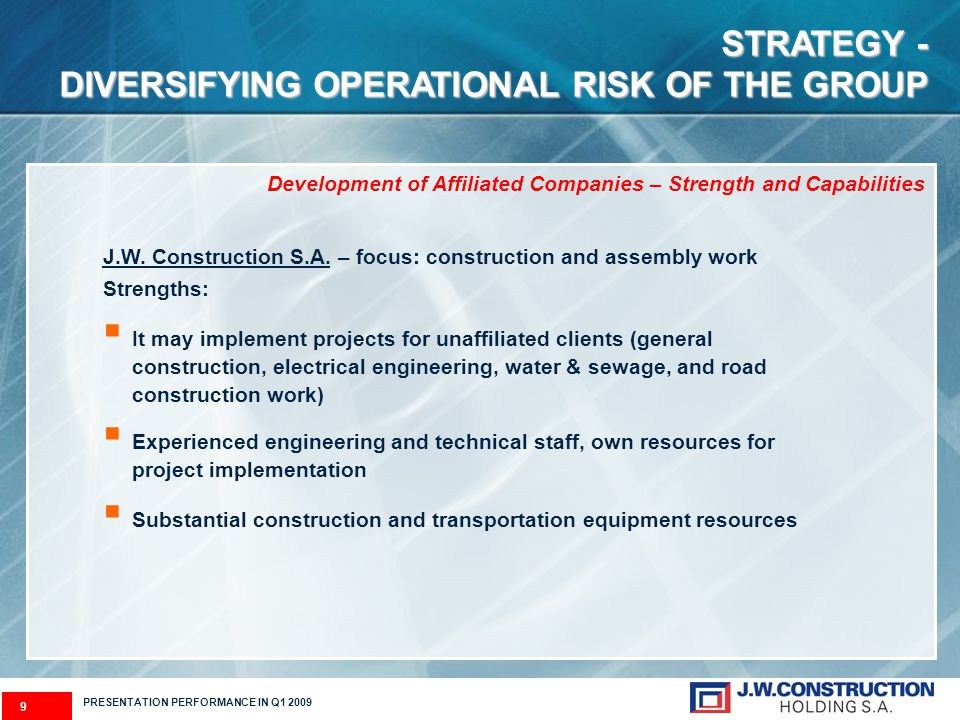 9 PRESENTATION PERFORMANCE IN Q1 2009 STRATEGY - DIVERSIFYING OPERATIONAL RISK OF THE GROUP J.W.