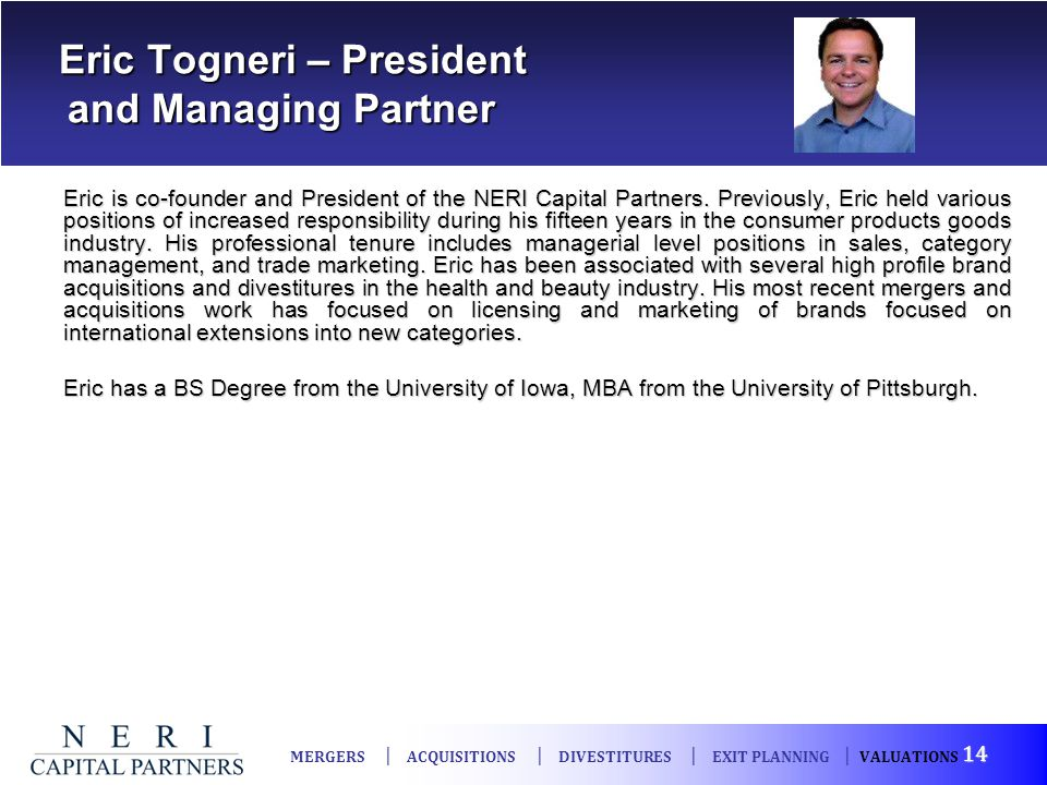 Eric Togneri – President and Managing Partner Eric Togneri – President and Managing Partner Eric is co-founder and President of the NERI Capital Partn