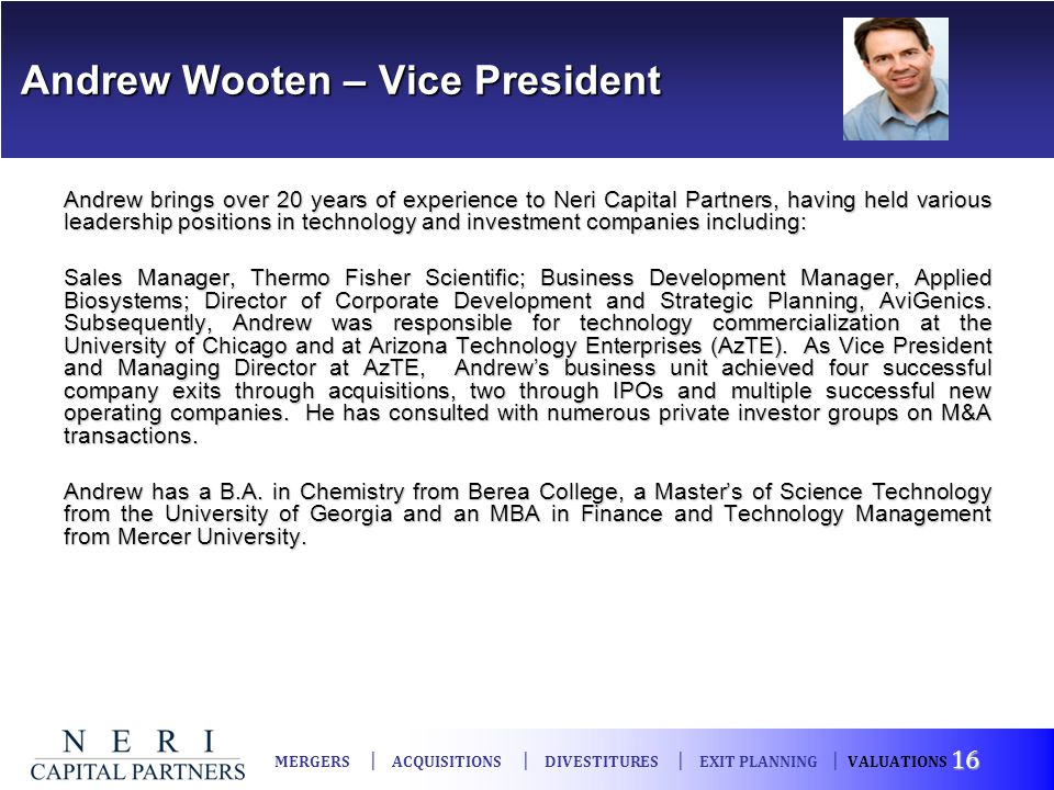 Andrew Wooten – Vice President Andrew Wooten – Vice President Andrew brings over 20 years of experience to Neri Capital Partners, having held various