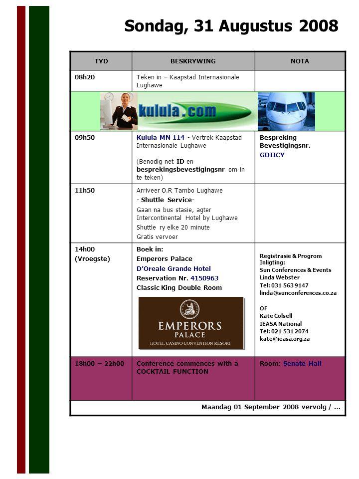 Sondag, 31 Augustus 2008 TYDBESKRYWINGNOTA 08h20Teken in – Kaapstad Internasionale Lughawe 09h50Kulula MN 114 - Vertrek Kaapstad Internasionale Lughawe (Benodig net ID en besprekingsbevestigingsnr om in te teken) Bespreking Bevestigingsnr.