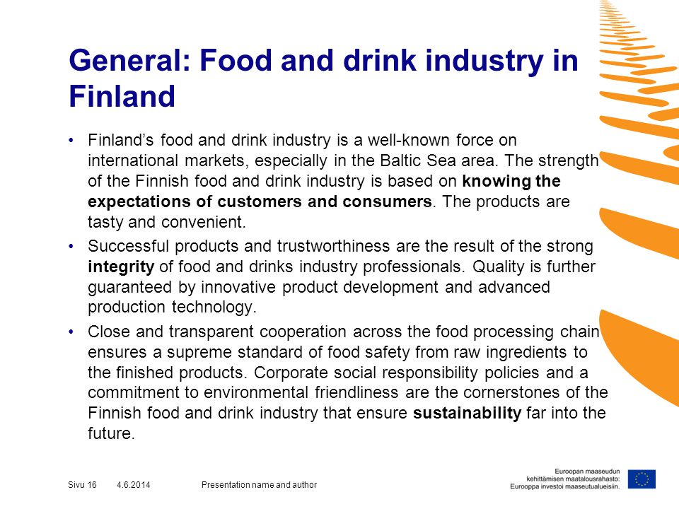 General: Food and drink industry in Finland Finlands food and drink industry is a well-known force on international markets, especially in the Baltic Sea area.