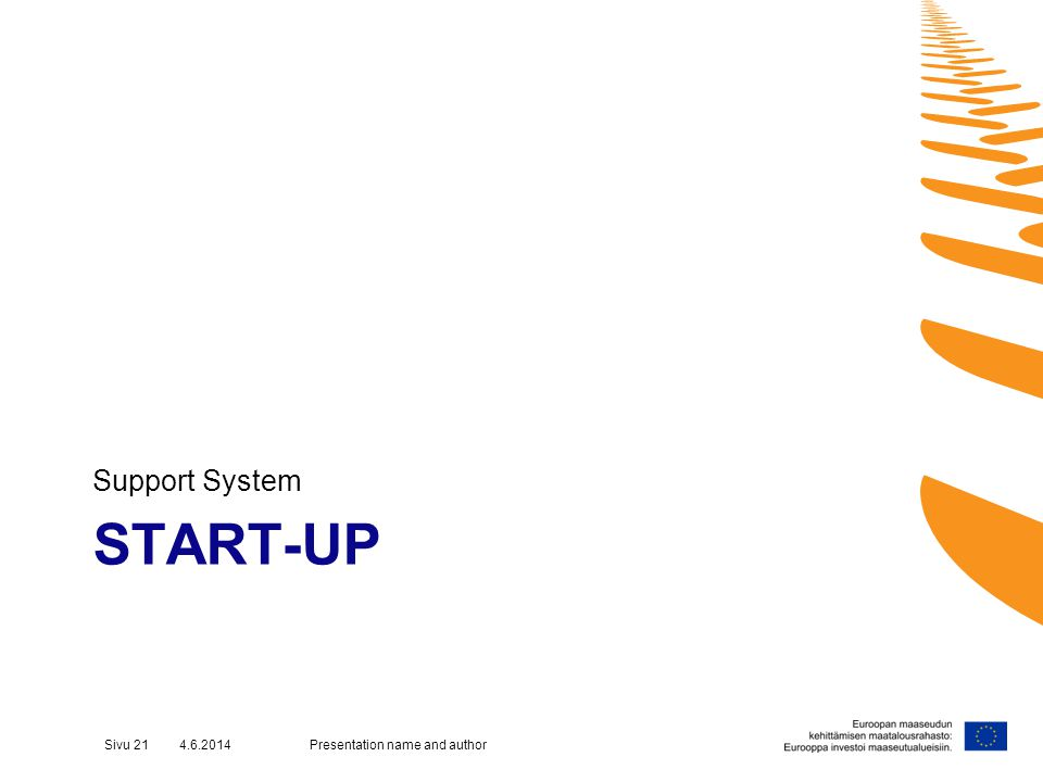 START-UP Support System Presentation name and authorSivu 21 4.6.2014
