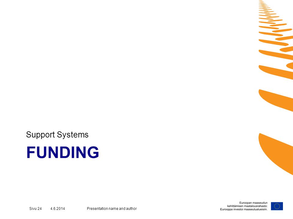 FUNDING Support Systems Presentation name and authorSivu 24 4.6.2014