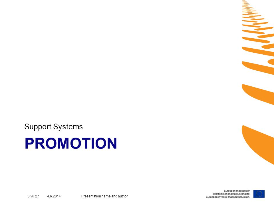 PROMOTION Support Systems Presentation name and authorSivu 27 4.6.2014