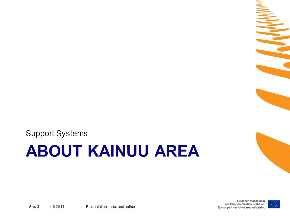 ABOUT KAINUU AREA Support Systems Presentation name and authorSivu 3 4.6.2014