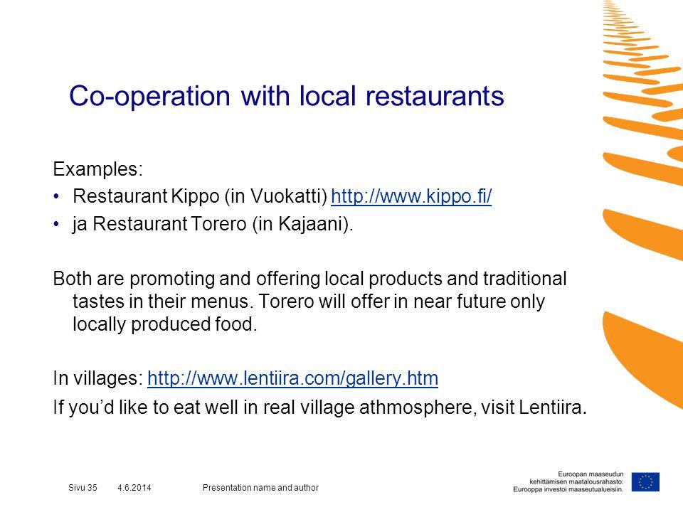 Co-operation with local restaurants Examples: Restaurant Kippo (in Vuokatti) http://www.kippo.fi/http://www.kippo.fi/ ja Restaurant Torero (in Kajaani