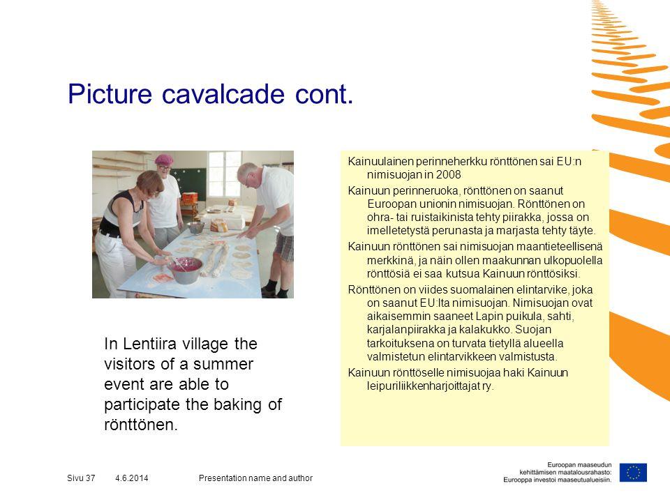Picture cavalcade cont. Presentation name and authorSivu 37 4.6.2014 Kainuulainen perinneherkku rönttönen sai EU:n nimisuojan in 2008 Kainuun perinner