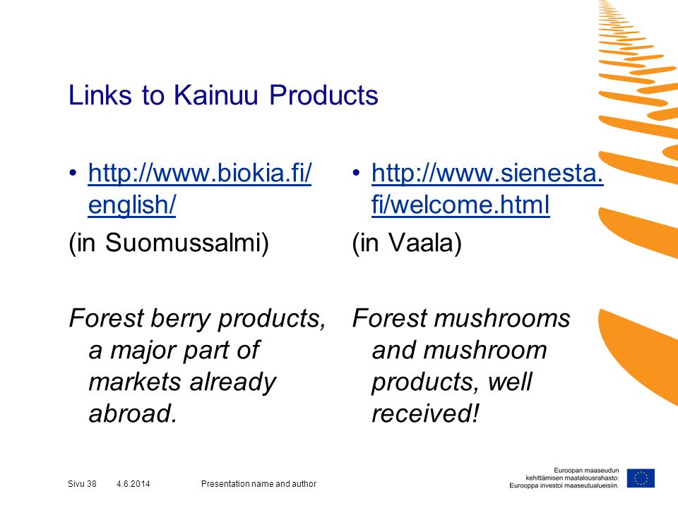 Links to Kainuu Products http://www.biokia.fi/ english/http://www.biokia.fi/ english/ (in Suomussalmi) Forest berry products, a major part of markets already abroad.