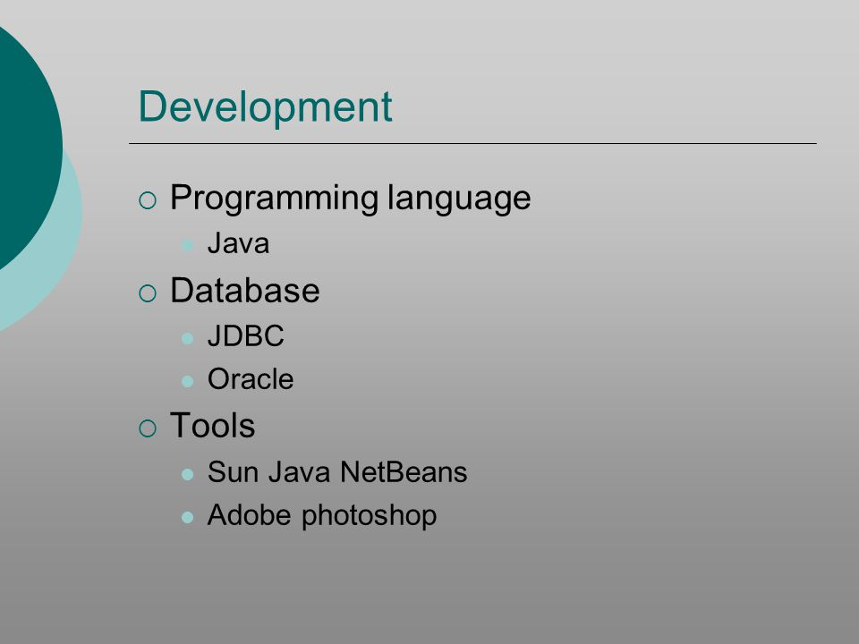 Development Programming language Java Database JDBC Oracle Tools Sun Java NetBeans Adobe photoshop