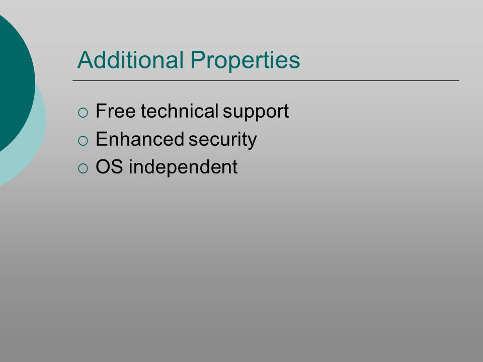 Additional Properties Free technical support Enhanced security OS independent