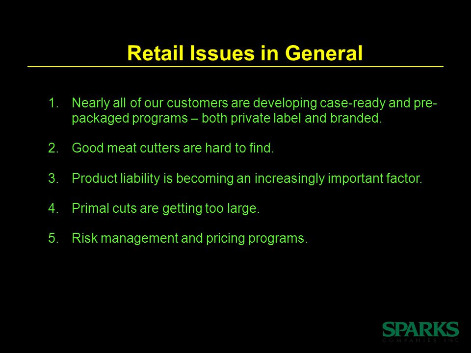 Retail Issues in General 1.Nearly all of our customers are developing case-ready and pre- packaged programs – both private label and branded.