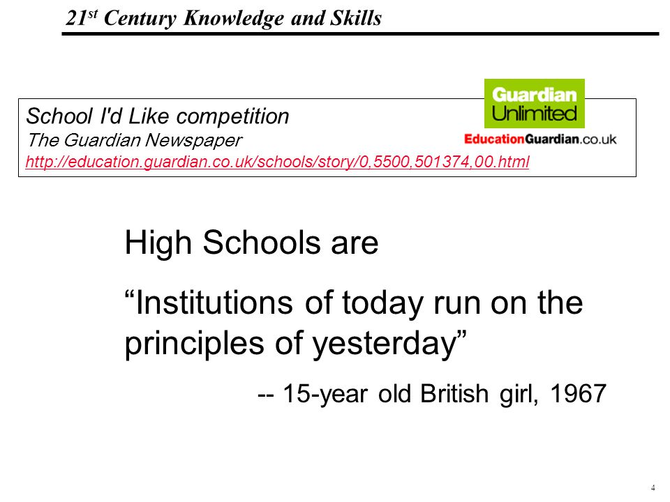 _Macros 21 st Century Knowledge and Skills School I d Like competition The Guardian Newspaper     High Schools are Institutions of today run on the principles of yesterday year old British girl, 1967