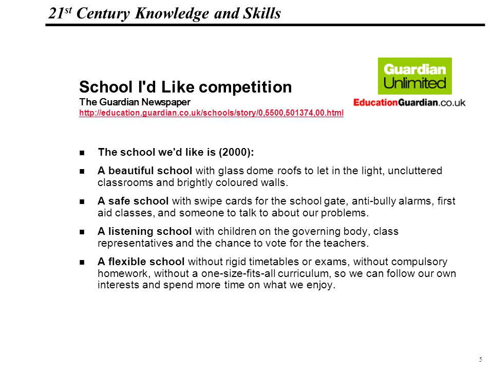 6 108319_Macros 21 st Century Knowledge and Skills The School that Id Like, 2000 A relevant school where we learn through experience, experiments and exploration, with trips to historic sites and teachers who have practical experience of what they teach.