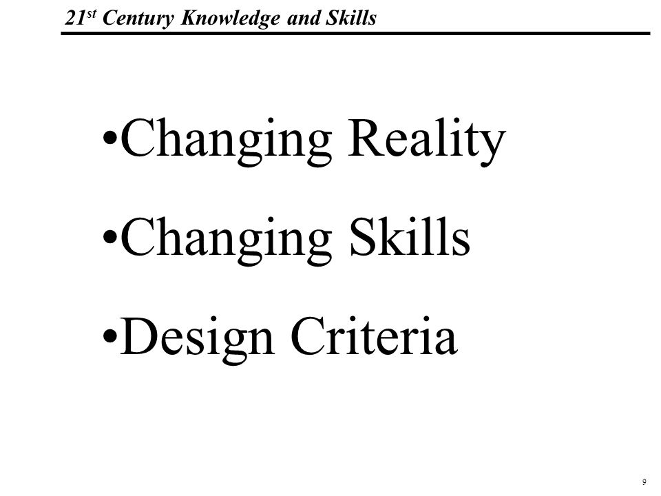 9 108319_Macros 21 st Century Knowledge and Skills Changing Reality Changing Skills Design Criteria