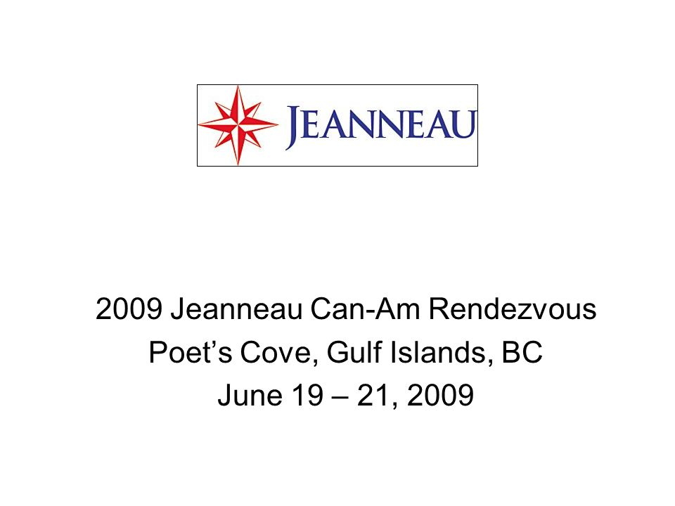 2009 Jeanneau Can-Am Rendezvous Poets Cove, Gulf Islands, BC June 19 – 21, 2009
