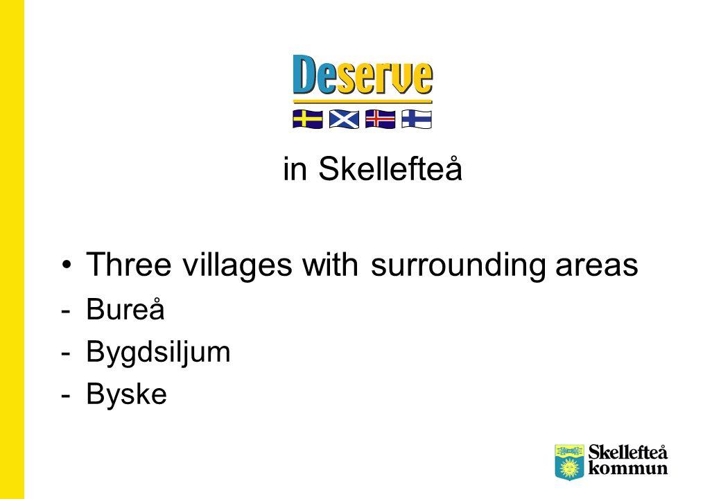 in Skellefteå Three villages with surrounding areas -Bureå -Bygdsiljum -Byske
