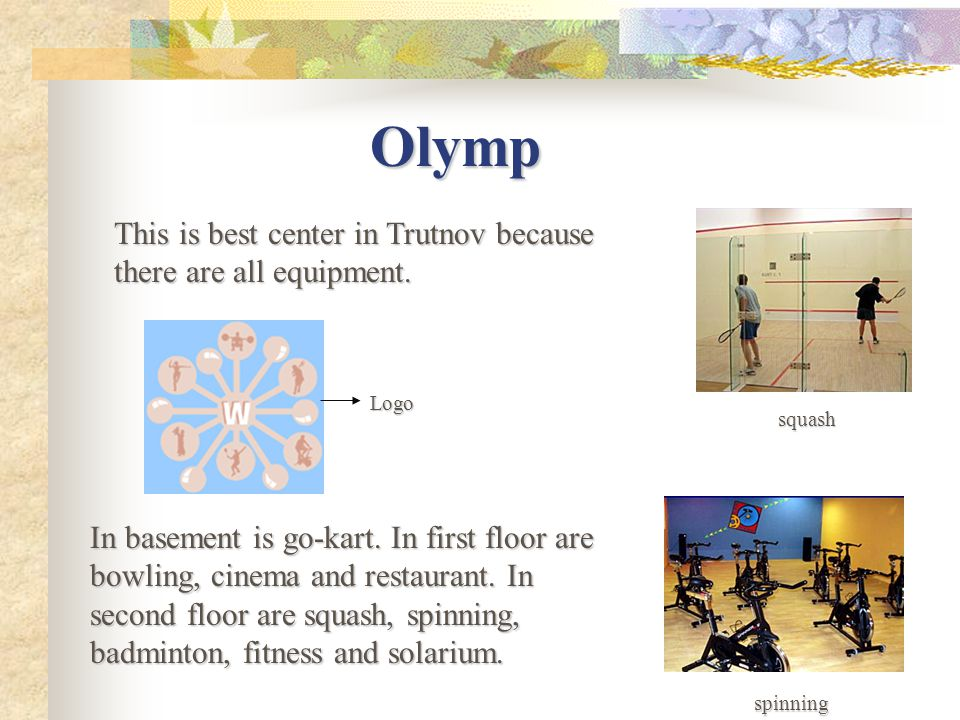 Olymp This is best center in Trutnov because there are all equipment.