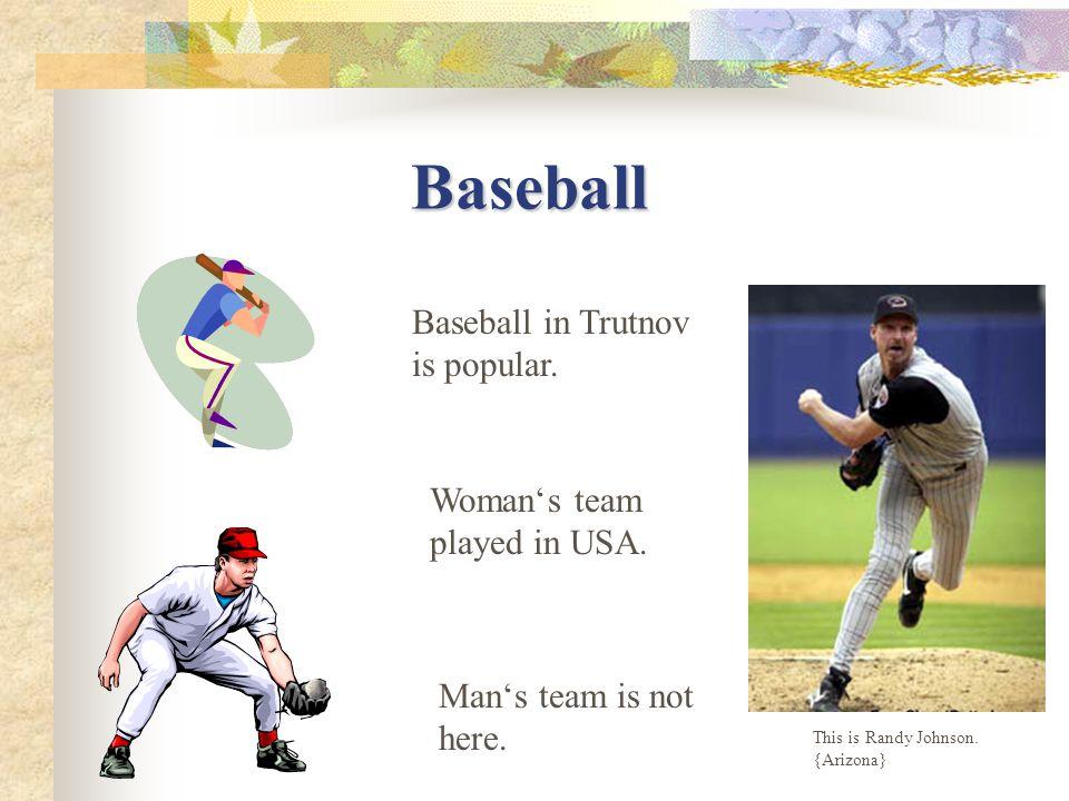 Baseball This is Randy Johnson.{Arizona} Baseball in Trutnov is popular.