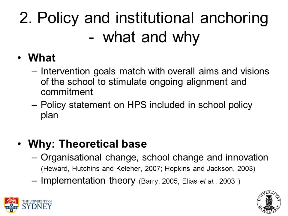2. Policy and institutional anchoring - what and why What –Intervention goals match with overall aims and visions of the school to stimulate ongoing a