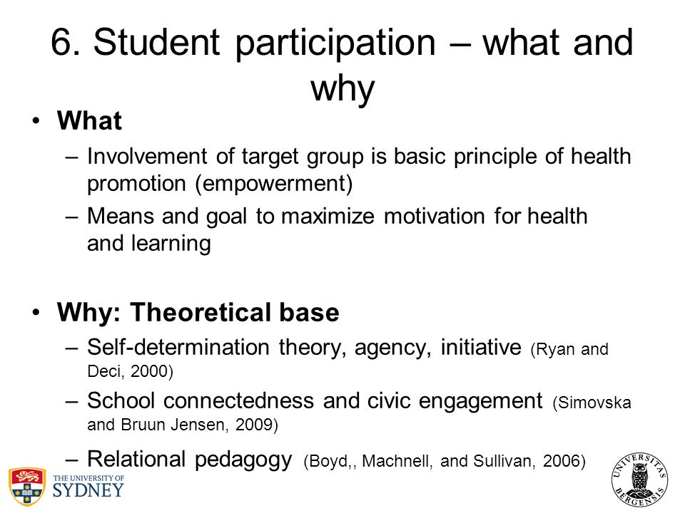 6. Student participation – what and why What –Involvement of target group is basic principle of health promotion (empowerment) –Means and goal to maxi