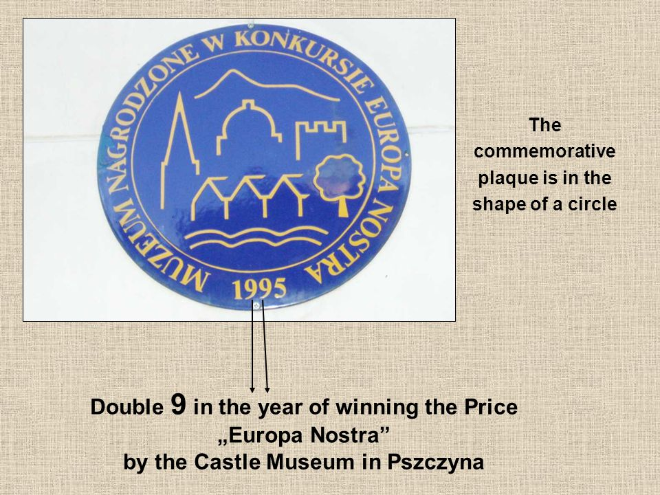 Double 9 in the year of winning the Price Europa Nostra by the Castle Museum in Pszczyna The commemorative plaque is in the shape of a circle