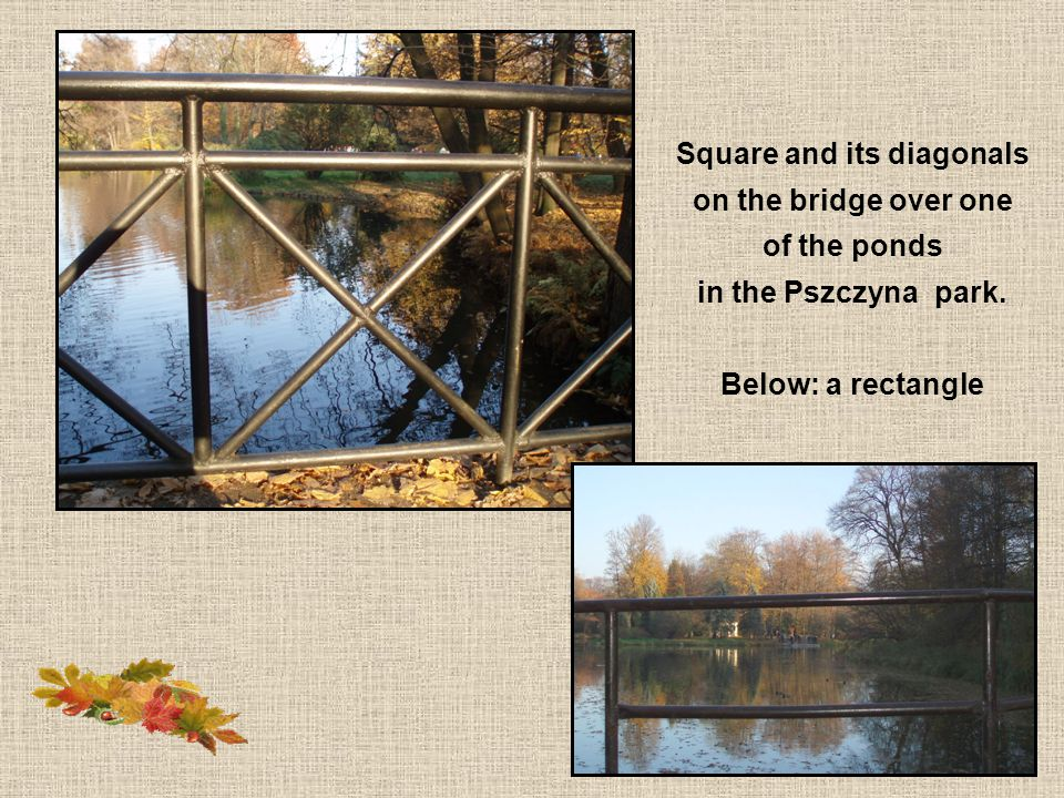 Square and its diagonals on the bridge over one of the ponds in the Pszczyna park.