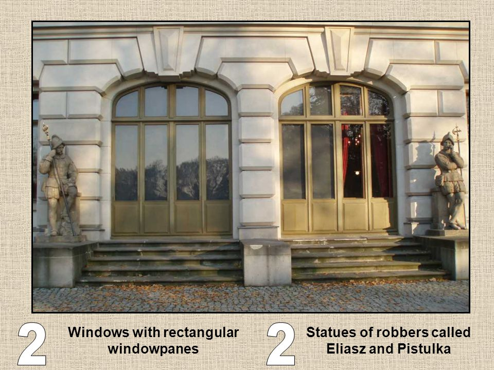 Windows with rectangular windowpanes Statues of robbers called Eliasz and Pistulka