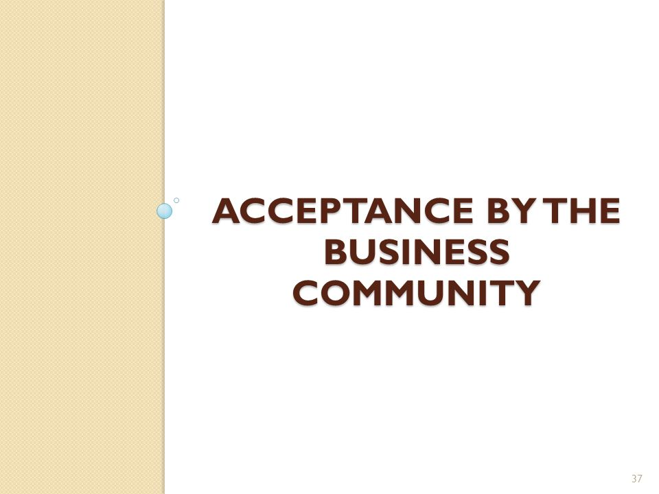 ACCEPTANCE BY THE BUSINESS COMMUNITY 37