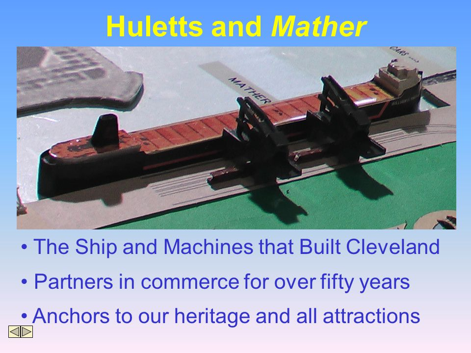 Huletts and Mather The Ship and Machines that Built Cleveland Partners in commerce for over fifty years Anchors to our heritage and all attractions