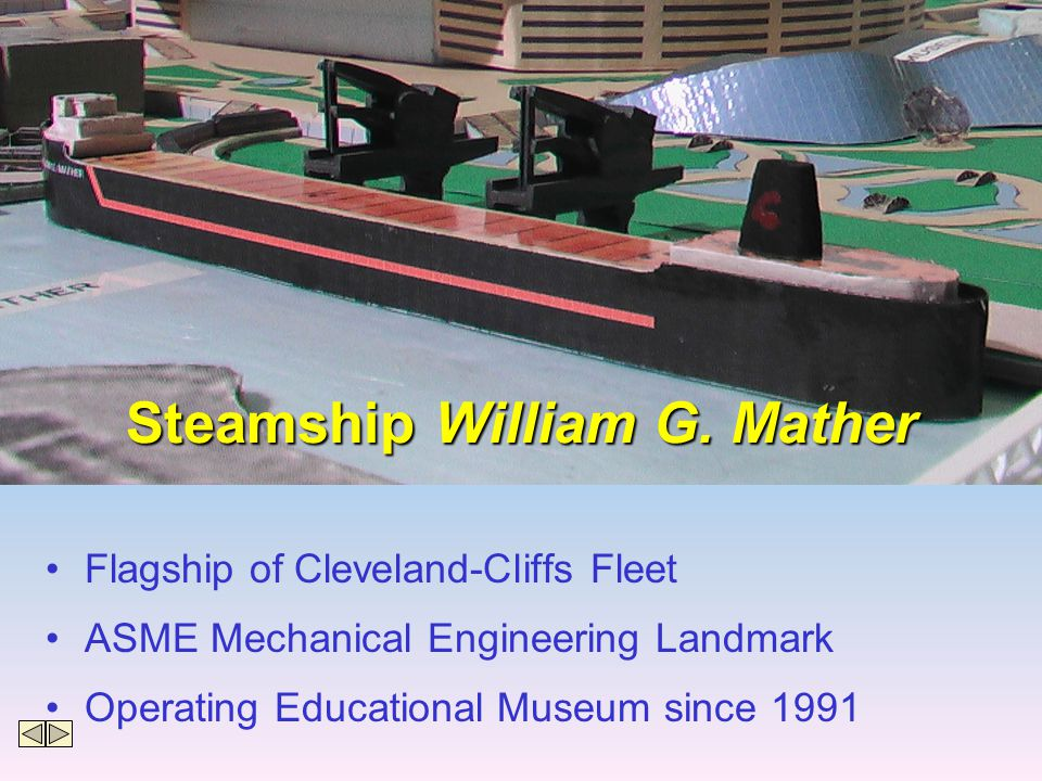 Flagship of Cleveland-Cliffs Fleet ASME Mechanical Engineering Landmark Operating Educational Museum since 1991 Steamship William G.