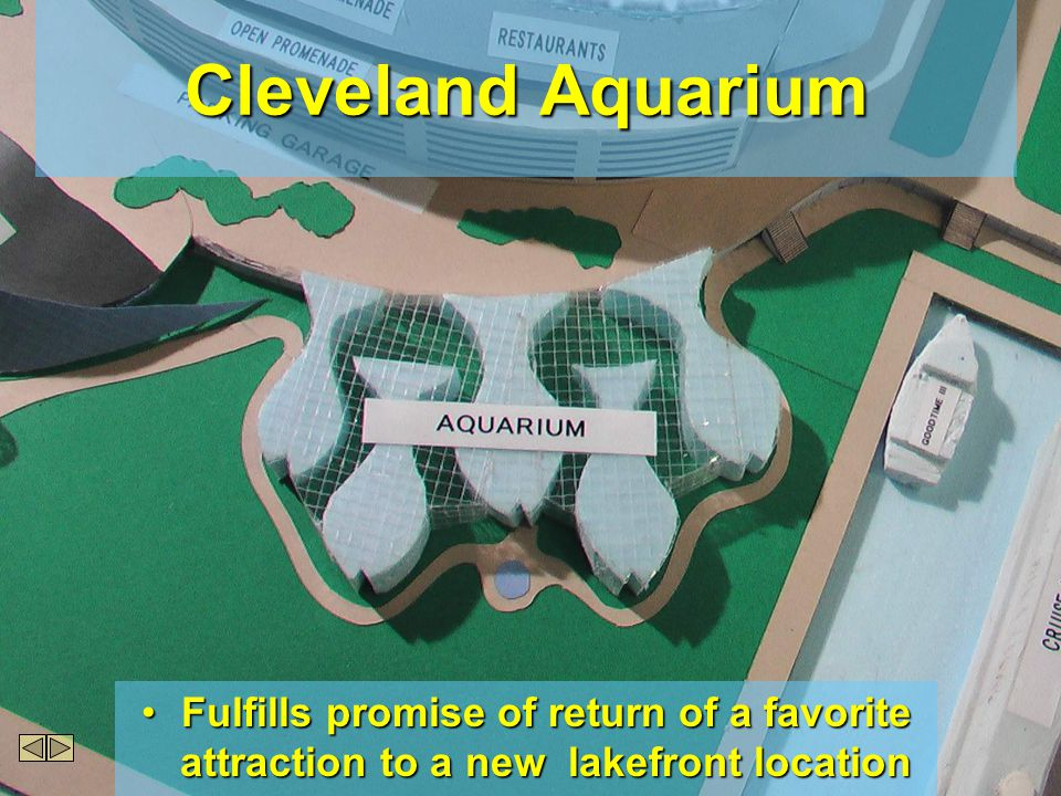 Cleveland Aquarium Fulfills promise of return of a favorite attraction to a new lakefront locationFulfills promise of return of a favorite attraction to a new lakefront location