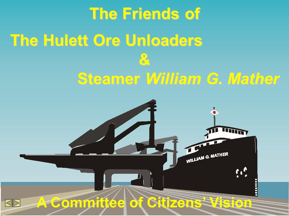 The Friends of The Hulett Ore Unloaders & Steamer William G. Mather A Committee of Citizens Vision