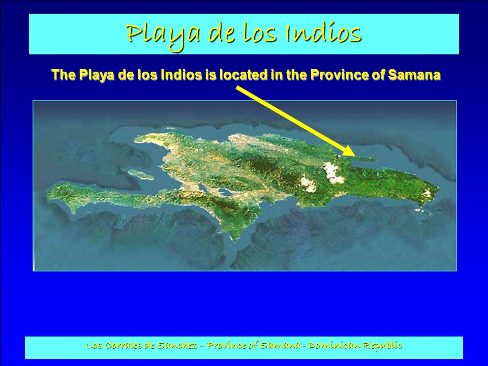 Playa de los Indios Los Corrales de Sanchez – Province of Samana - Dominican Republic With semi way of the towns of Sanchez and Samana, and at 35 minutes of the international airport of EL CATAY and 5 minutes of the airport of ARROYO BARRIL.