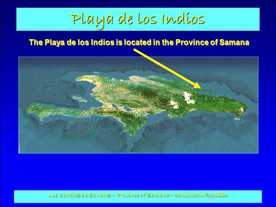 Playa de los Indios Los Corrales de Sanchez – Province of Samana - Dominican Republic The Playa de los Indios is located in the Province of Samana