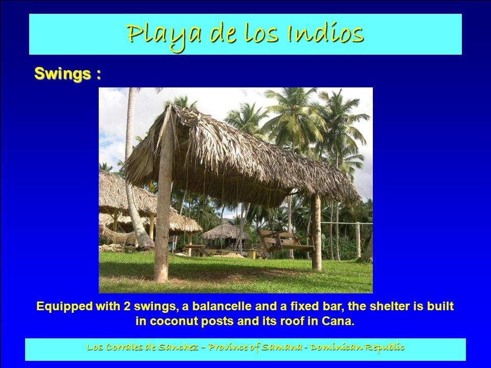 Playa de los Indios Los Corrales de Sanchez – Province of Samana - Dominican Republic Swings : Equipped with 2 swings, a balancelle and a fixed bar, t