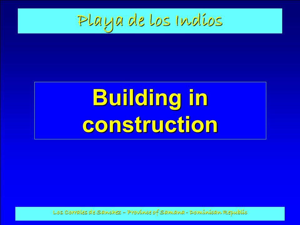 Playa de los Indios Los Corrales de Sanchez – Province of Samana - Dominican Republic Building in construction