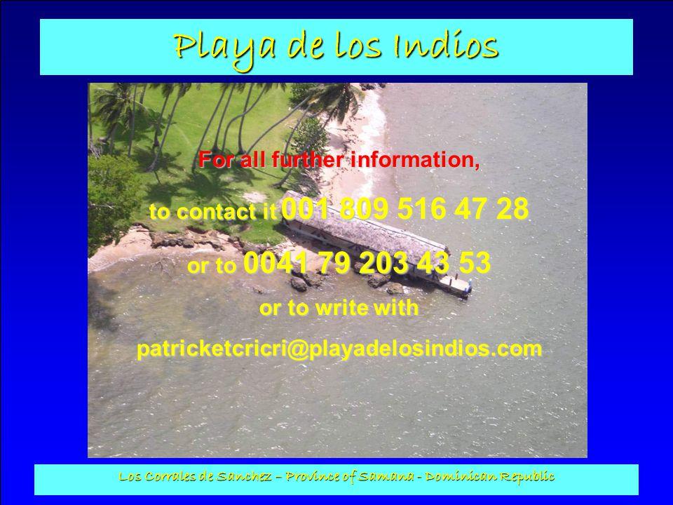 Playa de los Indios Los Corrales de Sanchez – Province of Samana - Dominican Republic For all further information, to contact it 001 809 516 47 28 or