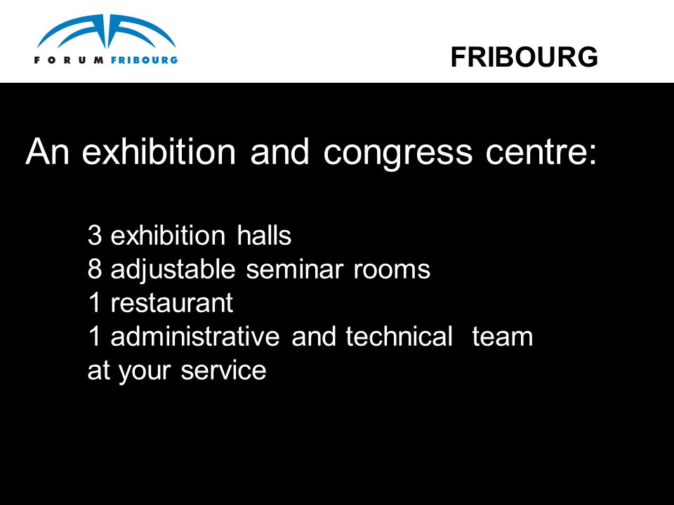 An exhibition and congress centre: 3 exhibition halls 8 adjustable seminar rooms 1 restaurant 1 administrative and technical team at your service FRIB