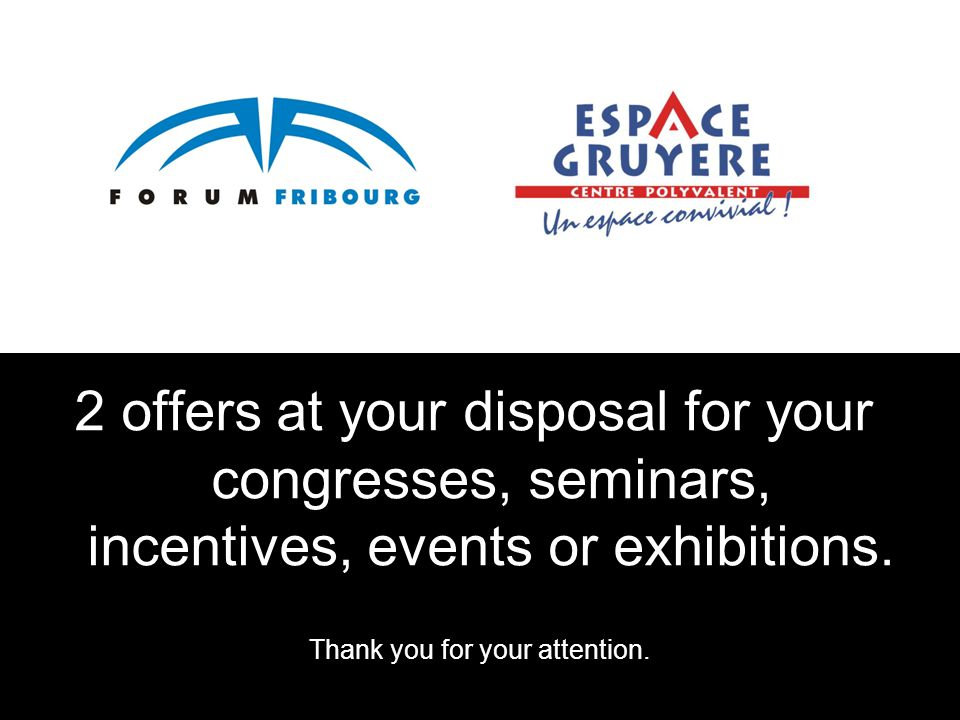 2 offers at your disposal for your congresses, seminars, incentives, events or exhibitions. Thank you for your attention.