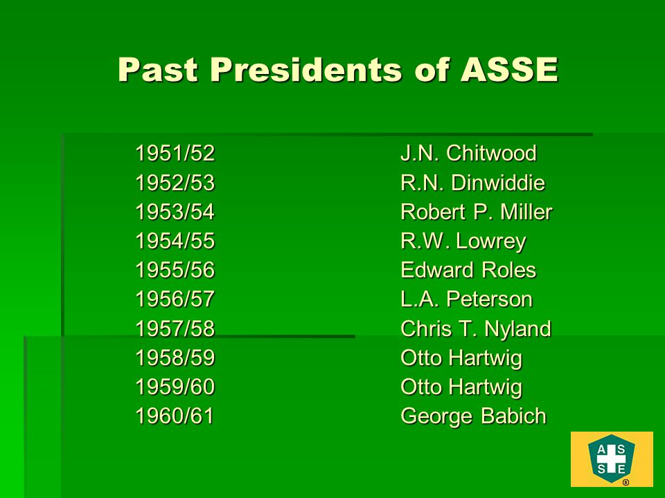 Past Presidents of ASSE 1951/52J.N.Chitwood 1952/53R.N.