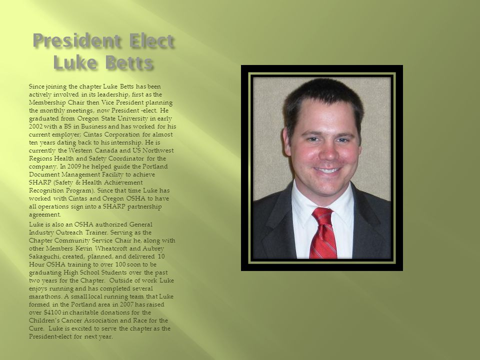 President Elect Luke Betts Since joining the chapter Luke Betts has been actively involved in its leadership, first as the Membership Chair then Vice President planning the monthly meetings, now President -elect.