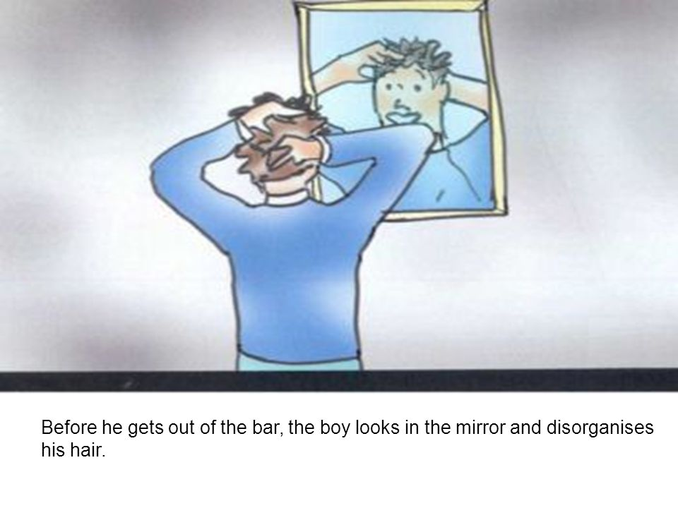Before he gets out of the bar, the boy looks in the mirror and disorganises his hair.