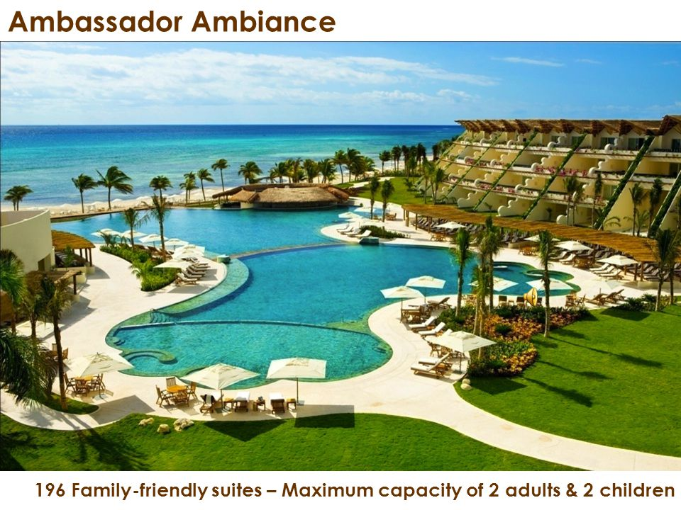 196 Family-friendly suites – Maximum capacity of 2 adults & 2 children Ambassador Ambiance