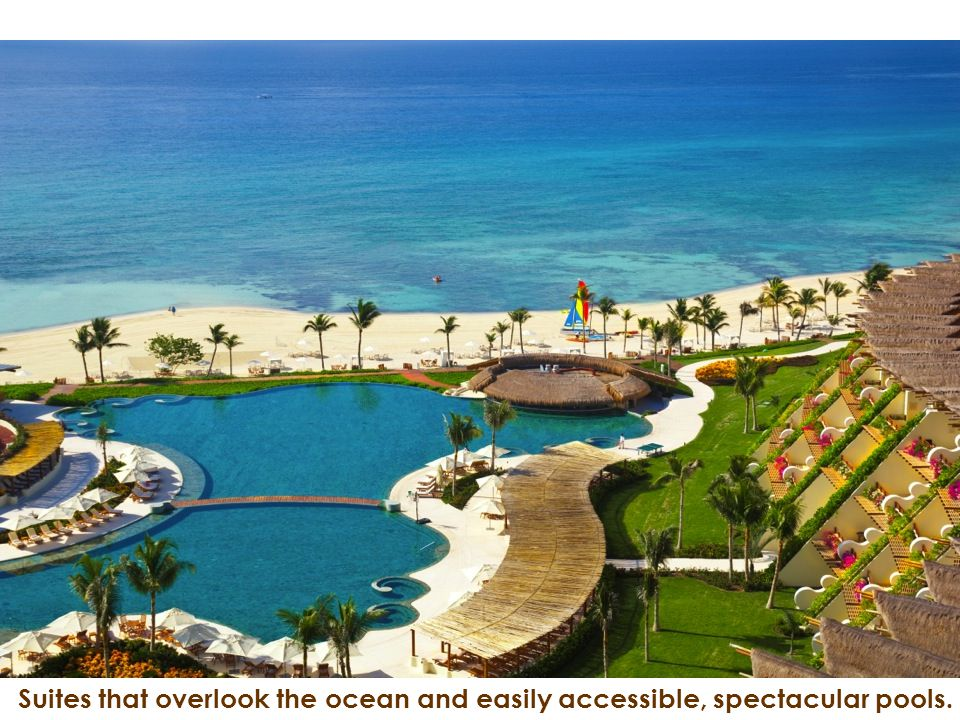 Suites that overlook the ocean and easily accessible, spectacular pools.