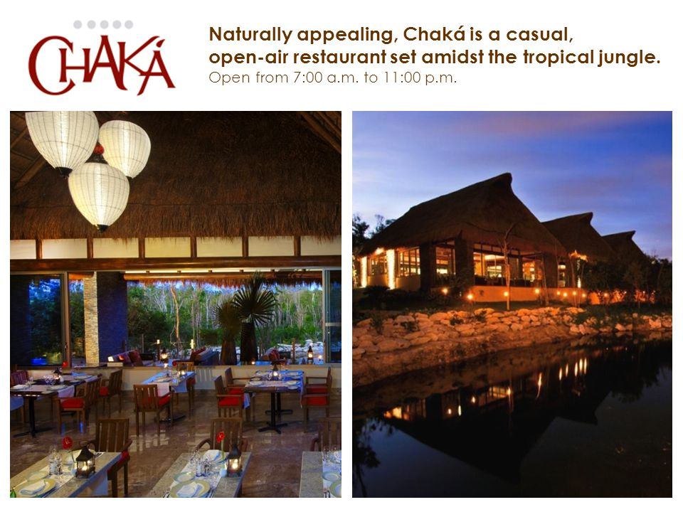 Naturally appealing, Chaká is a casual, open-air restaurant set amidst the tropical jungle.