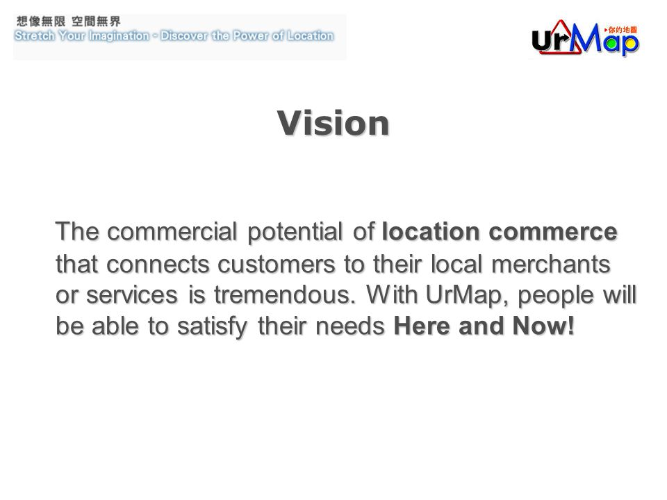 Vision The commercial potential of location commerce that connects customers to their local merchants or services is tremendous.