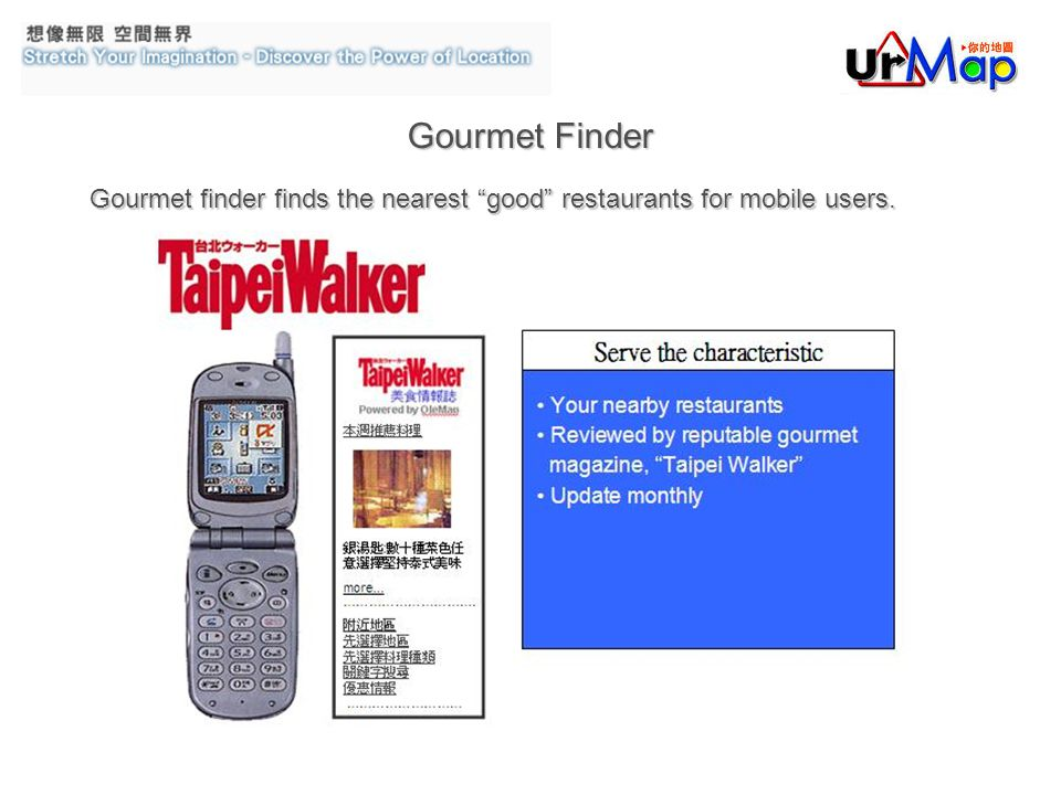Gourmet Finder Gourmet finder finds the nearest good restaurants for mobile users.